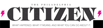 Freelance Journalist Needed for 'The Philadelphia Citizen' News Site